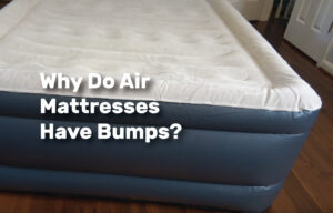 Why Do Air Mattresses Have Bumps realestateke
