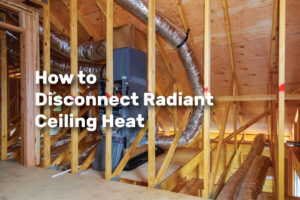 How to Disconnect Radiant Ceiling Heat realestateke