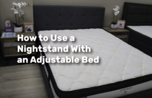 How to Use a Nightstand With an Adjustable Bed realestateke