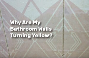 Why Are My Bathroom Walls Turning Yellow realestateke