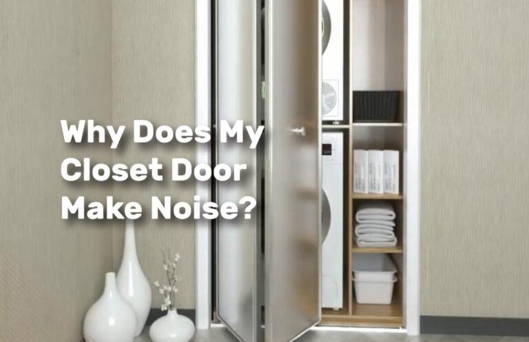 Why Does My Closet Door Make Noise realestateke