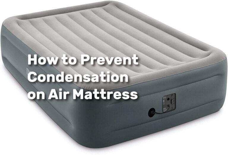 How to Prevent Condensation on Air Mattress realestateke