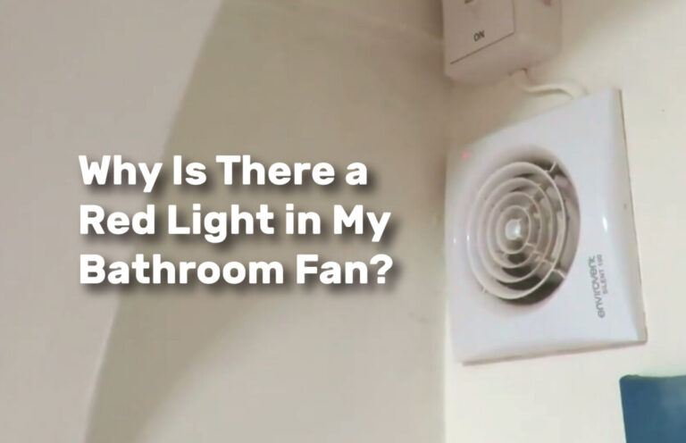 Why Is There a Red Light in My Bathroom Fan realestateke