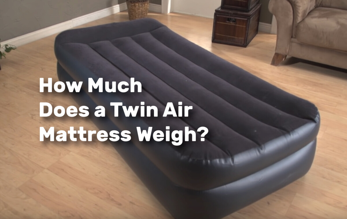 How Much Does a Twin Air Mattress Weigh realestateke