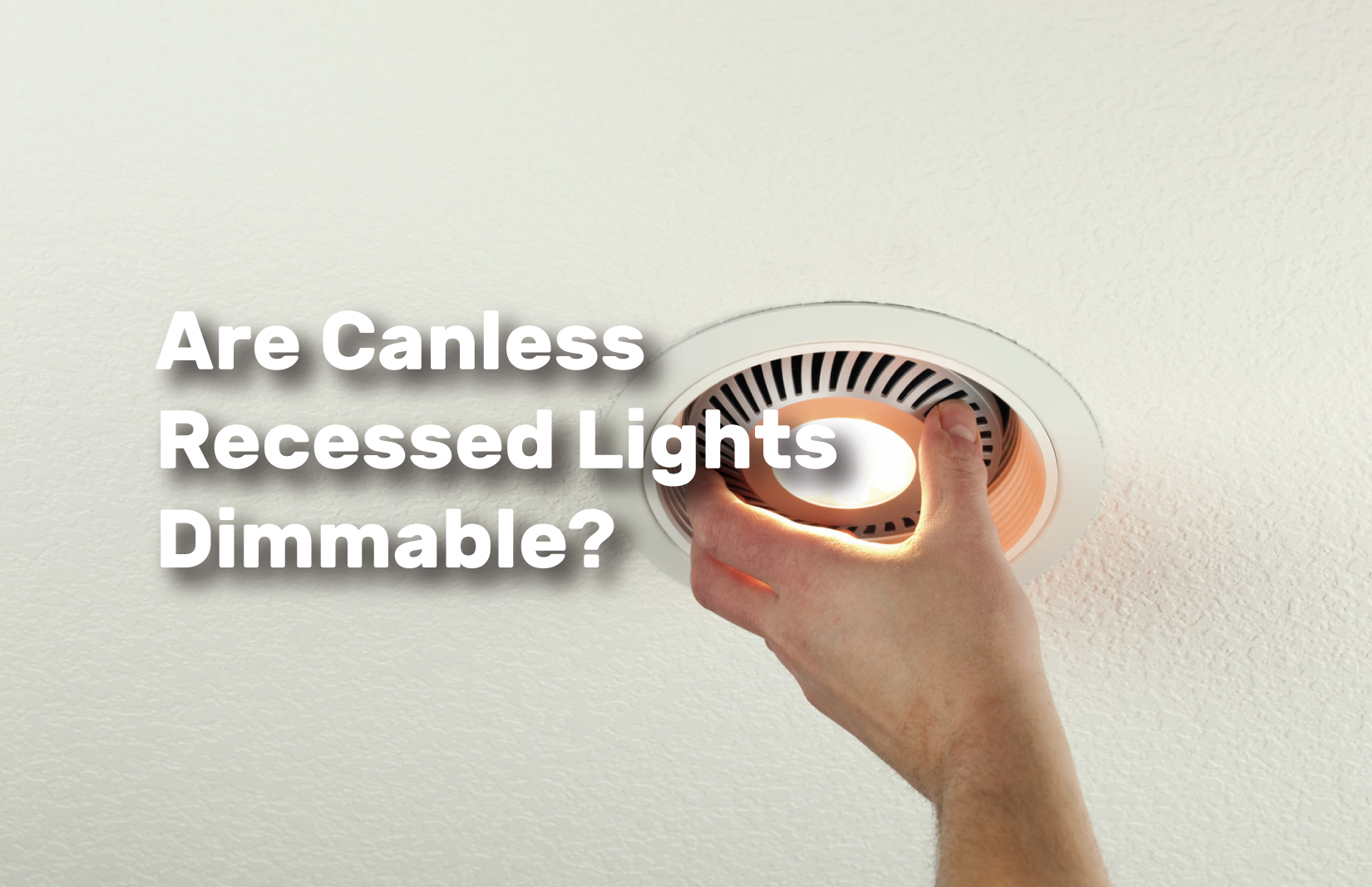 Are-Canless-Recessed-Lights-Dimmable realestateke