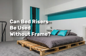 Can-Bed-Risers-Be-Used-Without-Frame realestateke