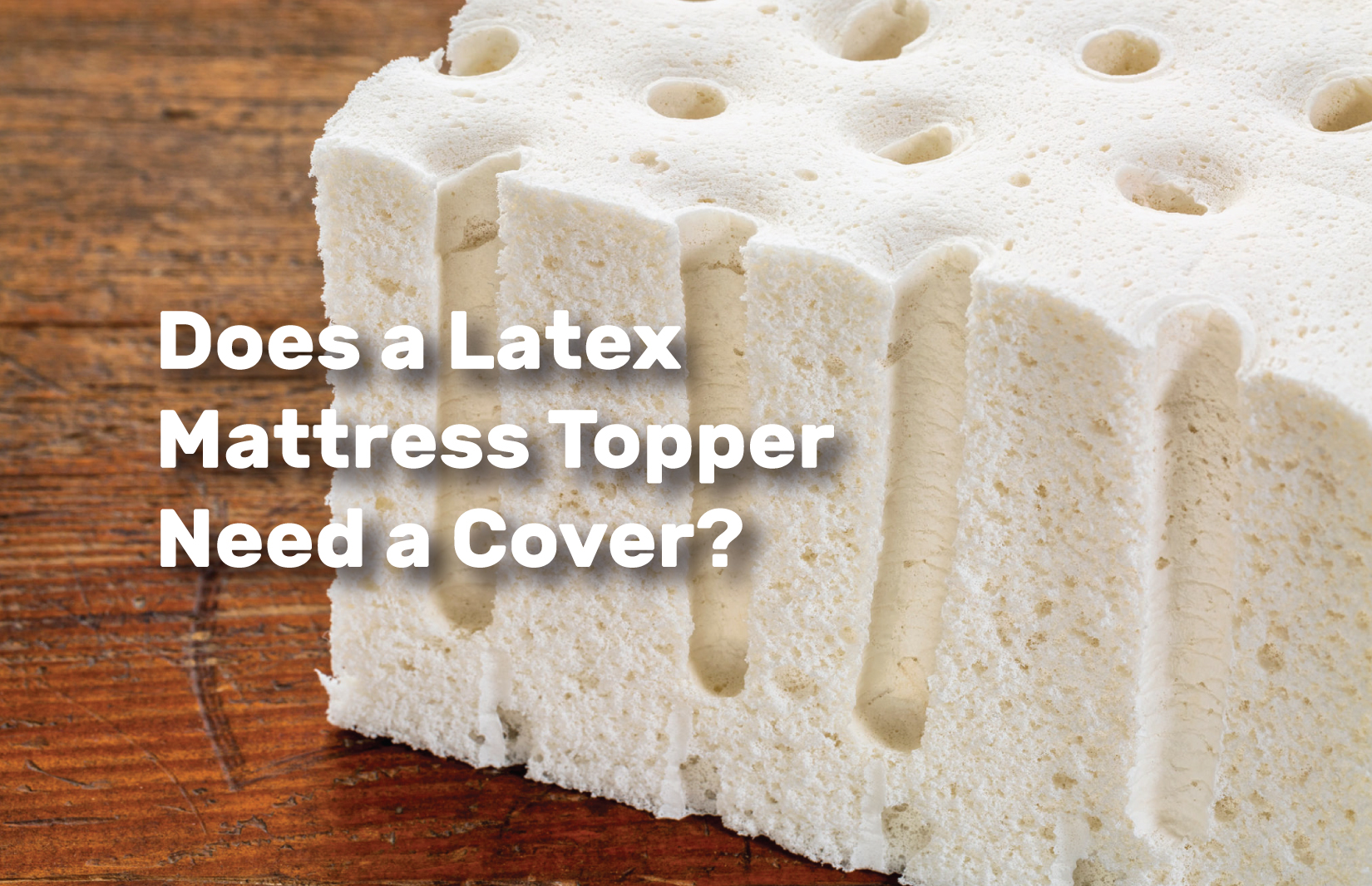 Does-a-Latex-Mattress-Topper-Need-a-Cover realestateke