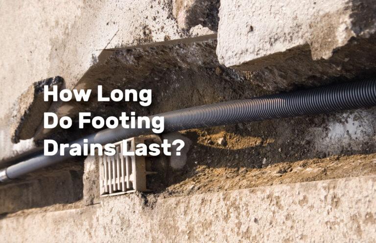 How-Long-Do-Footing-Drains-Last realestateke