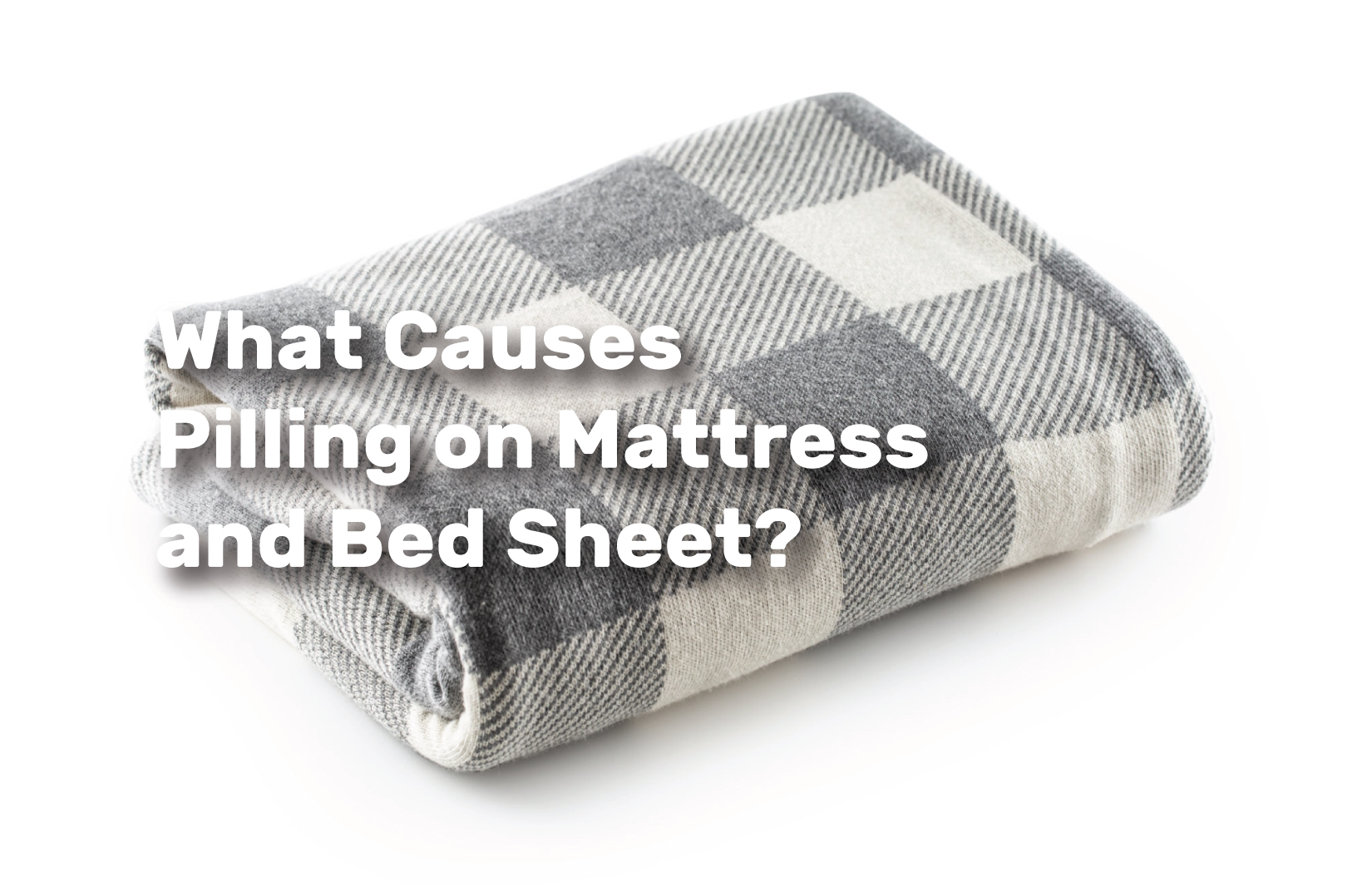 What-Causes-Pilling-on-Mattress-and-Bed-Sheet realestateke