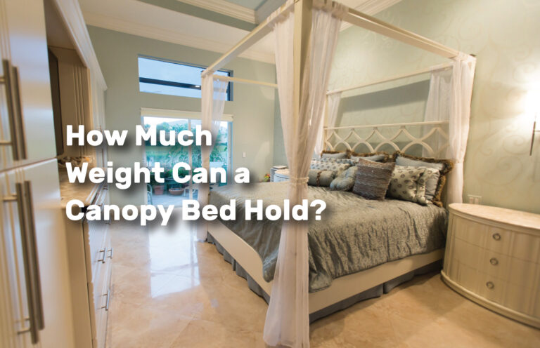 How-Much-Weight-Can-a-Canopy-Bed-Hold realestateke